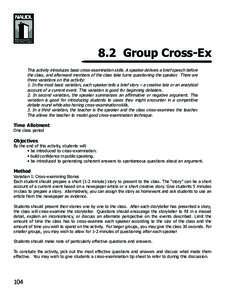 8.2 Group Cross-Ex This activity introduces basic cross-examination skills. A speaker delivers a brief speech before the class, and afterward members of the class take turns questioning the speaker. There are three varia