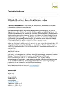 Pressemitteilung  Office LAB eröffnet Coworking Standort in Zug Zürich, 26. September 2017 – Das Office LAB eröffnet am 21. November 2017 im alten Postgebäude in Zug einen neuen Standort. Das eingereichte Konzept f