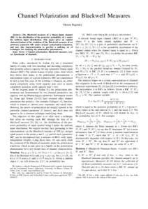 Channel Polarization and Blackwell Measures Maxim Raginsky Abstract—The Blackwell measure of a binary-input channel (BIC) is the distribution of the posterior probability of 0 under the uniform input distribution. This