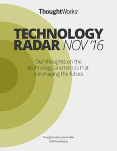 TECHNOLOGY RADAR NOV '16 Our thoughts on the technology and trends that are shaping the future