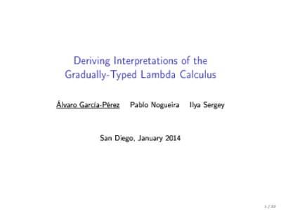 Deriving Interpretations of the Gradually-Typed Lambda Calculus Álvaro García-Pérez  Pablo Nogueira