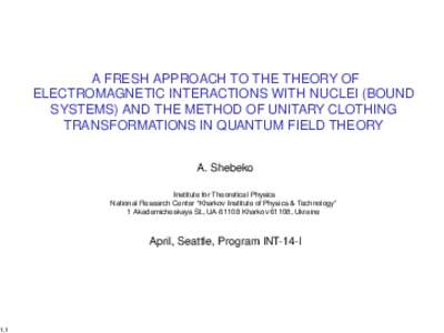A FRESH APPROACH TO THE THEORY OF ELECTROMAGNETIC INTERACTIONS WITH NUCLEI (BOUND SYSTEMS) AND THE METHOD OF UNITARY CLOTHING TRANSFORMATIONS IN QUANTUM FIELD THEORY