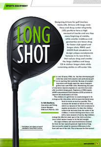 SPORTS EQUIPMENT  LONG Designing drivers for golf involves trade-offs. Drivers with large clubfaces and deep center-of-gravity