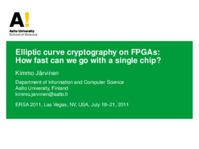 Elliptic curve cryptography on FPGAs: How fast can we go with a single chip? Kimmo Järvinen Department of Information and Computer Science Aalto University, Finland