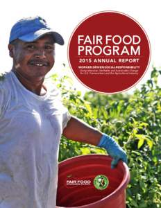 FAIR FOOD PROGR AMA N N U A L R E P O RT WORKER-DRIVEN SOCIAL RESPONSIBILITY Comprehensive, Verifiable and Sustainable Change