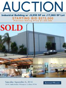 AUCTION  Industrial Building w/ ±9,950 SF on ±17,860 SF Lot S TA R T I N G B I D $ 5 7 5 , 0 0 0 Previous Asking Price $1,355,000