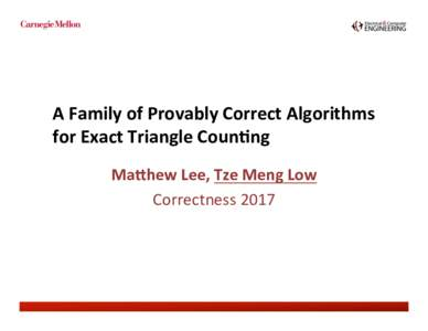 A Family of Provably Correct Algorithms  for Exact Triangle Coun;ng     Ma=hew Lee, Tze Meng Low  Correctness 2017