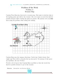 Problem of the Week Problem A Treasure Map Captain Flora Burn has discovered a treasure map. She wants to dock her ship at the landing point and walk to the treasure. Her crew wants to travel the shortest possible distan