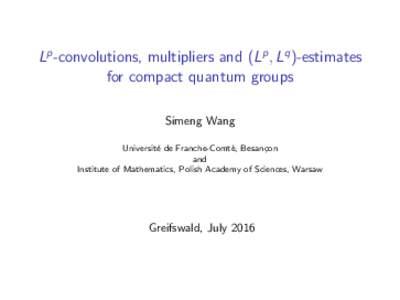Lp -convolutions, multipliers and (Lp , Lq )-estimates for compact quantum groups Simeng Wang Universit´ e de Franche-Comt´ e, Besan¸con