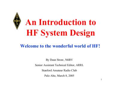 An Introduction to HF System Design Welcome to the wonderful world of HF! By Dean Straw, N6BV Senior Assistant Technical Editor, ARRL Stanford Amateur Radio Club