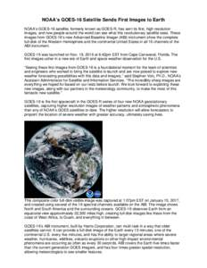 NOAA's GOES-16 Satellite Sends First Images to Earth NOAA's GOES-16 satellite, formerly known as GOES-R, has sent its first, high resolution images, and now people around the world can see what this revolutionary sat