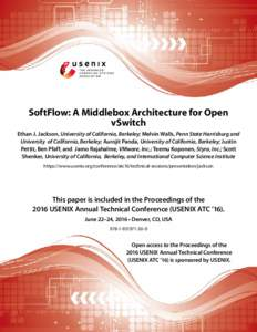 SoftFlow: A Middlebox Architecture for Open vSwitch Ethan J. Jackson, University of California, Berkeley; Melvin Walls, Penn State Harrisburg and University of California, Berkeley; Aurojit Panda, University of Californi