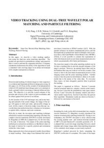 VIDEO TRACKING USING DUAL-TREE WAVELET POLAR MATCHING AND PARTICLE FILTERING S. K. Pang, J. D. B. Nelson, S. J. Godsill, and N. G. Kingsbury University of Cambridge Signal Processing and Communications Laboratory CUED, T