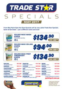 S P E C I A L S MAY 2017 From May Paint Spot Hot Spot Specials will be now called Trade Star Specials. Same Great Deals – just a different name and look!  SOLVER MAXI WASH