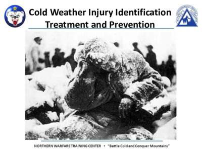 Cold Weather Injury Identification Treatment and Prevention Terminal Learning Objective Action: Manage cold weather injuries