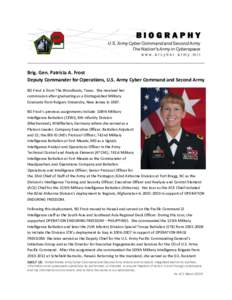 Brig. Gen. Patricia A. Frost Deputy Commander for Operations, U.S. Army Cyber Command and Second Army BG Frost is from The Woodlands, Texas. She received her commission after graduating as a Distinguished Military Gradua