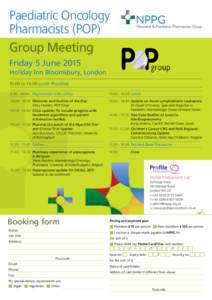 Paediatric Oncology Pharmacists (POP) Group Meeting Friday 5 June 2015 Holiday Inn Bloomsbury, LondontoLunch Provided