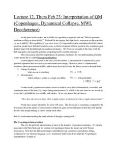 "Lecture 12, Thurs Feb 23: Interpretation of QM (Copenhagen, Dynamical Collapse, MWI, Decoherence) At this point in the course, we're finally in a position to step back and ask,""What is quantum mechanics telling us ab"