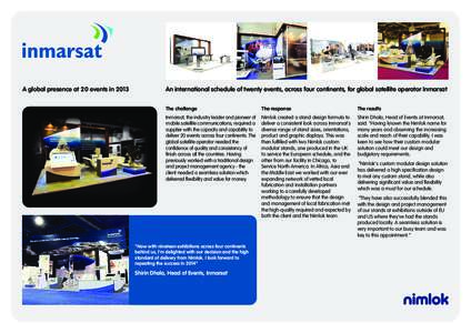   A global presence at 20 events in 2013 An international schedule of twenty events, across four continents, for global satellite operator Inmarsat The challenge