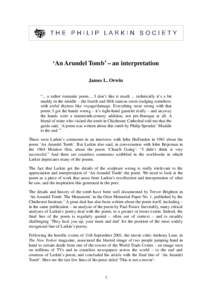 "'An Arundel Tomb' – an interpretation James L. Orwin ""... a rather romantic poem.... I don't like it much ... technically it's a bit muddy in the middle – the fourth and fifth stanzas seem trudging somehow,"