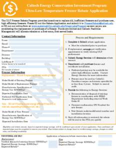 Caltech Energy Conservation Investment Program Ultra-Low Temperature Freezer Rebate Application The ULT Freezer Rebate Program provides incentives to replace old, inefficient freezers and purchase new, high-efficiency fr