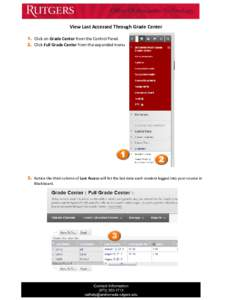 View Last Accessed Through Grade Center 1. Click on Grade Center from the Control Panel. 2. Click Full Grade Center from the expanded menu 3. Notice the third column of Last Access will list the last date each student lo