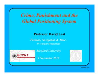 Crime, Punishment and the Global Positioning System Professor David Last Position, Navigation & Time 4th Annual Symposium  Stanford University