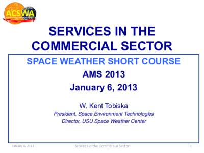 SERVICES IN THE COMMERCIAL SECTOR SPACE WEATHER SHORT COURSE AMS 2013 January 6, 2013