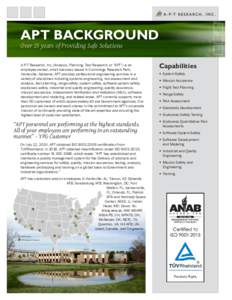 "APT BACKGROUND Over 25 years of Providing Safe Solutions A-P-T Research, Inc. (Analysis, Planning, Test Research, or ""APT"") is an employee-owned, small business based in Cummings Research Park, Huntsville, Alabama. A"