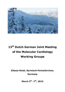 13th Dutch German Joint Meeting of the Molecular Cardiology Working Groups Eibsee-Hotel, Garmisch-Partenkirchen, Germany