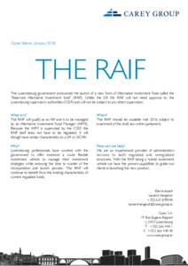 """Carey Memo JanuaryTHE RAIF The Luxembourg government announced the launch of a new form of Alternative Investment Fund called the """"Reserved Alternative Investment fund"""" (RAIF). Unlike the SIF, the RAIF will no"""