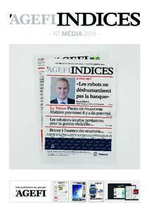 – KIT MÉDIA 2018 –  Une publication du groupe Agefi INDICES est le supplément mensuel de L'Agefi. Orienté finance et investissements, il aborde des problématiques macroéconomiques et de management.