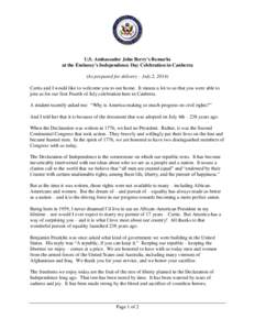 U.S. Ambassador John Berry's Remarks at the Embassy's Independence Day Celebration in Canberra (As prepared for delivery – July 2, 2014) Curtis and I would like to welcome you to our home. It means a lot to us that