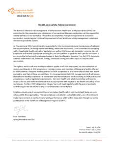 Health and Safety Policy Statement The Board of Directors and management of Infrastructure Health and Safety Association (IHSA) are committed to the prevention and elimination of occupational illnesses and injuries and t