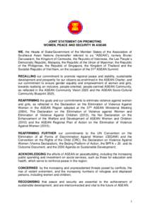 """JOINT STATEMENT ON PROMOTING WOMEN, PEACE AND SECURITY IN ASEAN WE, the Heads of State/Government of the Member States of the Association of Southeast Asian Nations (hereinafter referred to as """"ASEAN""""), namely Brunei"""