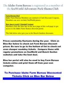 The Idaho Farm Bureau is registered as a member of the SeaWorld Adventure Park Shamu Club. Farm Bureau Deal Idaho Farm Bureau Members are entitled to Club Discount Coupons. Members can save on their SeaWorld passes.