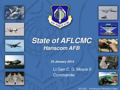 State of AFLCMC Hanscom AFB 23 January 2014 Lt Gen C. D. Moore II Commander