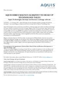 Press information  AQUIS HIRES MAGNUS ALMQVIST TO HEAD UP TECHNOLOGY SALES Aquis Technologies develops and licenses exchange software LONDON – 1st November 2016 – Aquis Exchange, the pan-European equities exchange an