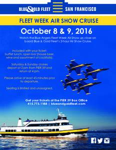 FLEET WEEK AIR SHOW CRUISE  October 8 & 9, 2016 Watch the Blue Angels Fleet Week Air Show up close on board Blue & Gold Fleet's 2-hour Air Show Cruise.