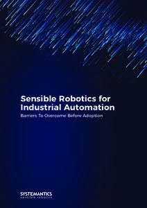 Sensible Robotics for Industrial Automation Barriers To Overcome Before Adoption Table of Content 	 Robotics for Industrial