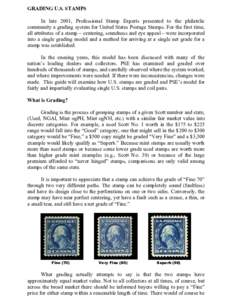 GRADING U.S. STAMPS In late 2001, Professional Stamp Experts presented to the philatelic community a grading system for United States Postage Stamps. For the first time, all attributes of a stamp – centering, soundness