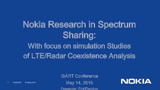Nokia Research in Spectrum Sharing: With focus on simulation Studies of LTE/Radar Coexistence Analysis  1