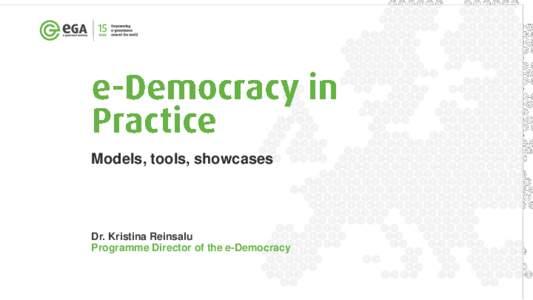 Models, tools, showcases  Dr. Kristina Reinsalu Programme Director of the e-Democracy  • Intro