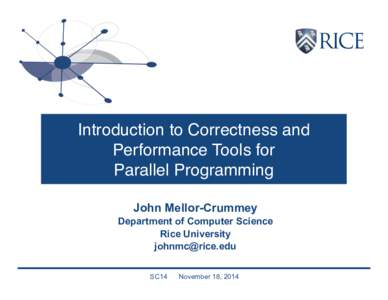 Introduction to Correctness and Performance Tools for Parallel Programming John Mellor-Crummey Department of Computer Science Rice University
