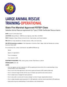 LARGE ANIMAL RESCUE TRAINING-OPERATIONAL State Fire Marshal Approved FSTEP Class Satisfies Animal Rescue requirement for Type 2 FEMA Swiftwater Rescue teams DATE: July 9-10, 2016, 8am-5pm LOCATION: Atwood Ranch, 12099 So