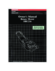 Thank you for purchasing a Honda rotary mower. This manual describes operation and maintenance of Honda HRC216SXA and HRC216HXA rotary mowers. All information in this publication is based on the latest product informat