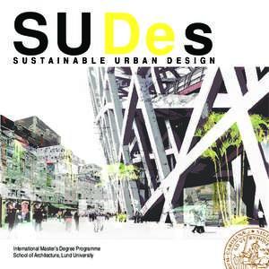 SUDes S U S T A I N A B L E International Master's Degree Programme School of Architecture, Lund University