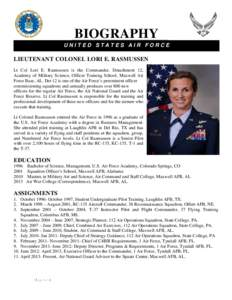 BIOGRAPHY UNITED STATES AIR FORCE LIEUTENANT COLONEL LORI E. RASMUSSEN Lt Col Lori E. Rasmussen is the Commander, Detachment 12, Academy of Military Science, Officer Training School, Maxwell Air