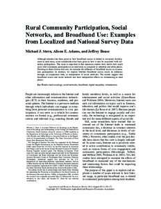 Rural Community Participation, Social Networks, and Broadband Use: Examples from Localized and National Survey Data Michael J. Stern, Alison E. Adams, and Jeffrey Boase Although attention has been given to how broadband