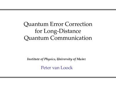 Quantum Error Correction for Long-Distance Quantum Communication Institute of Physics, University of Mainz